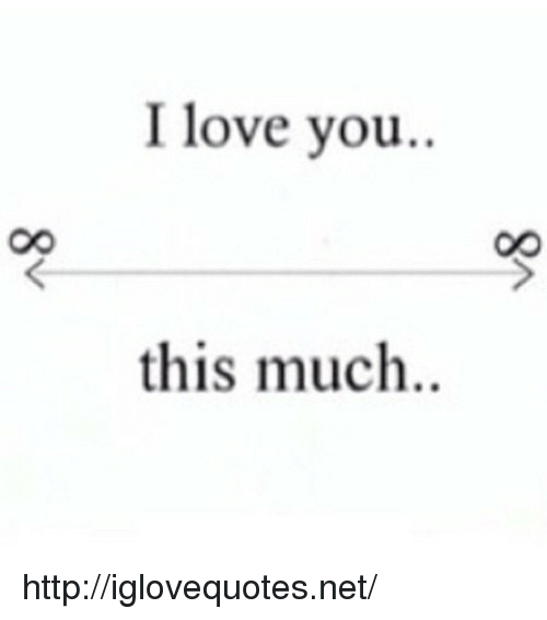 Love, I Love You, and Http: I love you.  this much.. http://iglovequotes.net/
