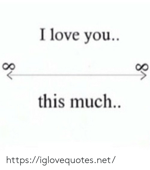 Love You This Much: I love you.  this much.. https://iglovequotes.net/