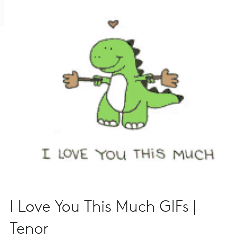 Love, I Love You, and Gifs: I LOVE YOu THIS MUCH I Love You This Much GIFs   Tenor