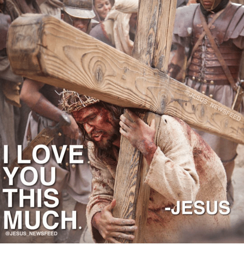 Memes, 🤖, and Love You: I LOVE  YOU  THIS  MUCH  @JESUS NEWSFEED  ESUS