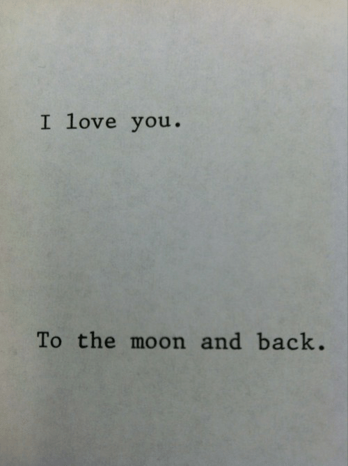 I Love You To: I love you.  To the moon and back.