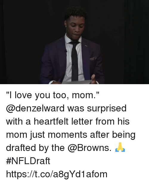 "Love, Memes, and I Love You: ""I love you too, mom.""  @denzelward was surprised with a heartfelt letter from his mom just moments after being drafted by the @Browns. 🙏  #NFLDraft https://t.co/a8gYd1afom"