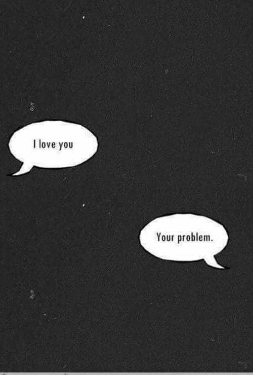 Love, I Love You, and You: I love you  Your problem.