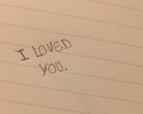 You, Loved, and I Loved You: I LOVED  you.