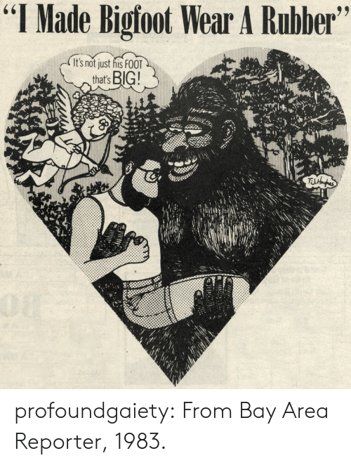"""Bigfoot, Tumblr, and Blog: """"I Made Bigfoot Wear A Rubber""""  It's not just his FOOT  that's BIG!  TJL Aghes  0iT profoundgaiety: From Bay Area Reporter, 1983."""