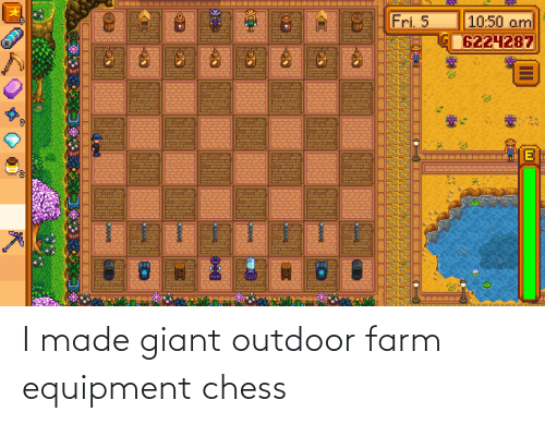 Giant: I made giant outdoor farm equipment chess