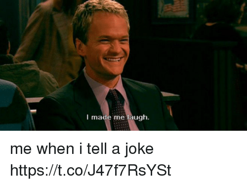 Jokings: I made me laugh. me when i tell a joke https://t.co/J47f7RsYSt