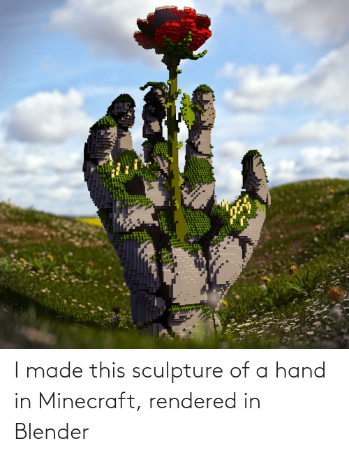 Sculpture: I made this sculpture of a hand in Minecraft, rendered in Blender