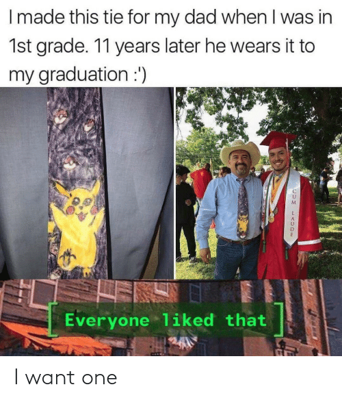 grade: I made this tie for my dad when I was in  1st grade. 11 years later he wears it to  my graduation :')  Everyone liked that I want one