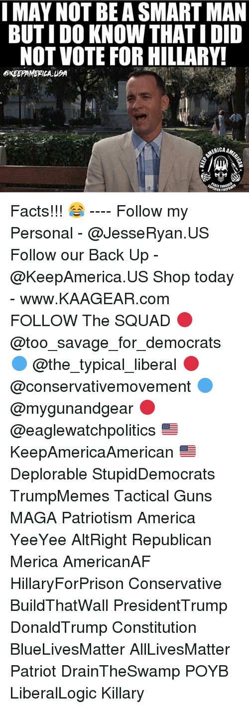 Man Buts: I MAY NOT BE A SMART MAN  BUT I DO KNOW THATI DID  NOT VOTE FOR HILLARY  OKEEPAMEFICAUA  ERICA  FIRE Facts!!! 😂 ---- Follow my Personal - @JesseRyan.US Follow our Back Up - @KeepAmerica.US Shop today - www.KAAGEAR.com FOLLOW The SQUAD 🔴 @too_savage_for_democrats 🔵 @the_typical_liberal 🔴 @conservativemovement 🔵 @mygunandgear 🔴 @eaglewatchpolitics 🇺🇸 KeepAmericaAmerican 🇺🇸 Deplorable StupidDemocrats TrumpMemes Tactical Guns MAGA Patriotism America YeeYee AltRight Republican Merica AmericanAF HillaryForPrison Conservative BuildThatWall PresidentTrump DonaldTrump Constitution BlueLivesMatter AllLivesMatter Patriot DrainTheSwamp POYB LiberalLogic Killary