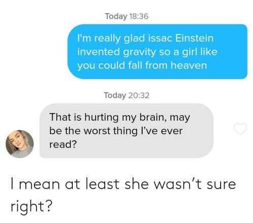 Mean: I mean at least she wasn't sure right?