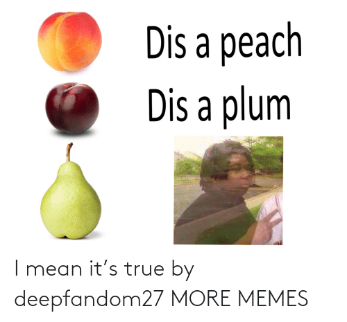 Mean It: I mean it's true by deepfandom27 MORE MEMES