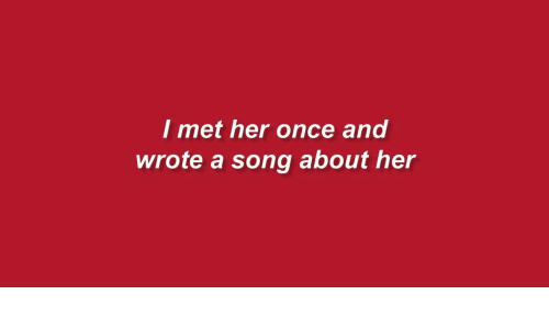 A Song, Her, and Song: I met her once and  wrote a song about her