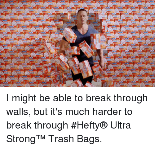 hefty: I might be able to break through walls, but it's much harder to break through #Hefty® Ultra Strong™ Trash Bags.