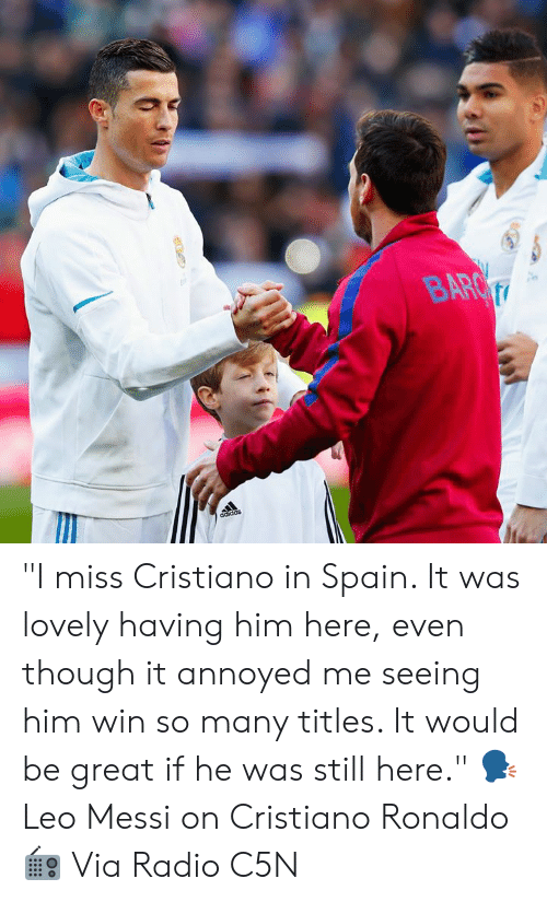 """Cristiano Ronaldo, Memes, and Radio: """"I miss Cristiano in Spain. It was lovely having him here, even though it annoyed me seeing him win so many titles. It would be great if he was still here.""""  🗣 Leo Messi on Cristiano Ronaldo  📻 Via Radio C5N"""