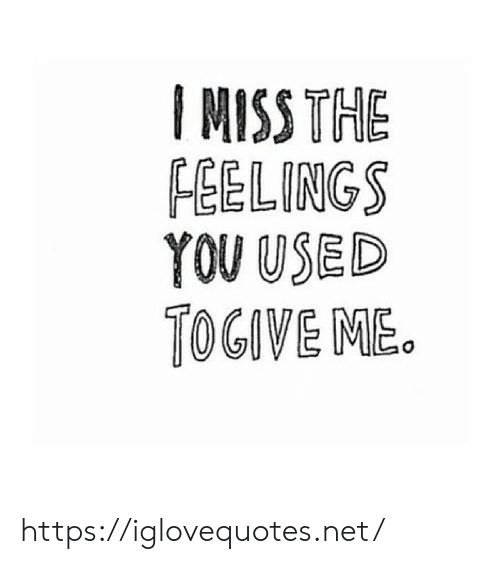 The Feelings: I MISS THE  FEELINGS  YOU USED  TOGIVE ME. https://iglovequotes.net/
