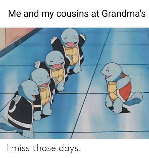 those: I miss those days.