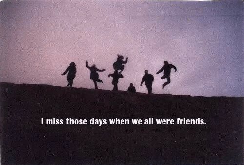 Friends, All, and Miss: I miss those days when we all were friends.