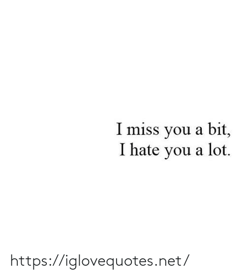 Hate You: I miss you a bit,  I hate you a lot. https://iglovequotes.net/
