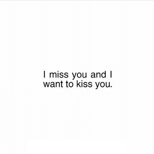 Kiss, You, and Miss: I miss you and I  want to kiss you.