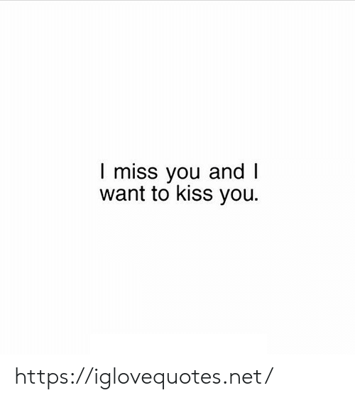 Kiss, Net, and You: I miss you and I  want to kiss you. https://iglovequotes.net/