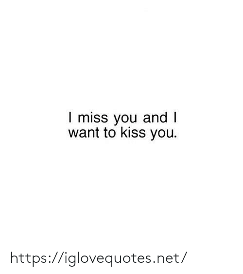 miss: I miss you and I  want to kiss you. https://iglovequotes.net/