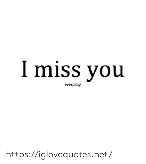miss: I miss you  everyday https://iglovequotes.net/