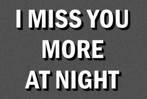 You, Miss, and I Miss You: I MISS YOU  MORE  AT NIGHT
