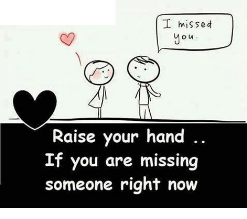 You Are Missed: I missed  M N,  Raise your hand  If you are missing  someone right now