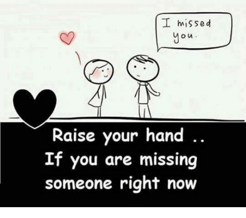 You Are Missed: I missed  ou.  Raise your hand  If you are missing  someone right now