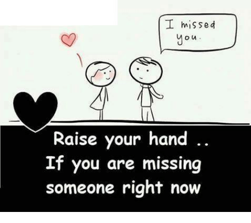 You Are Missed: I missed  Raise your hand  If you are missing  someone right now