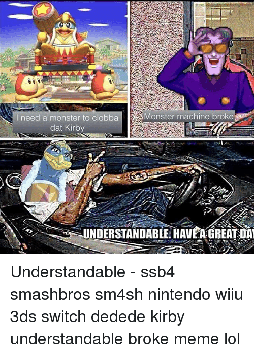 wiiu: I need a monster to clobba  &Monster machine broke  dat Kirby Understandable - ssb4 smashbros sm4sh nintendo wiiu 3ds switch dedede kirby understandable broke meme lol