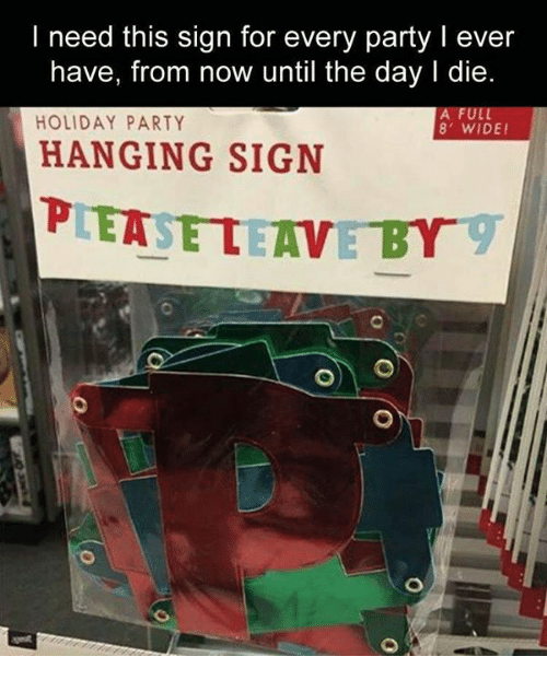 L Dies: I need this sign for every party l ever  have, from now until the day l die  A FUL  HOLIDAY PARTY  8' WIDE!  HANGING SIGN  PLEASE LEAVE BY