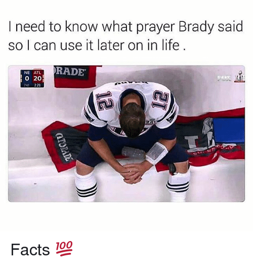 Funny, Atl, and Need-To-Know: I need to know what prayer Brady said  so I can use it later on in life  RADE  NE ATL  O 20 Facts 💯