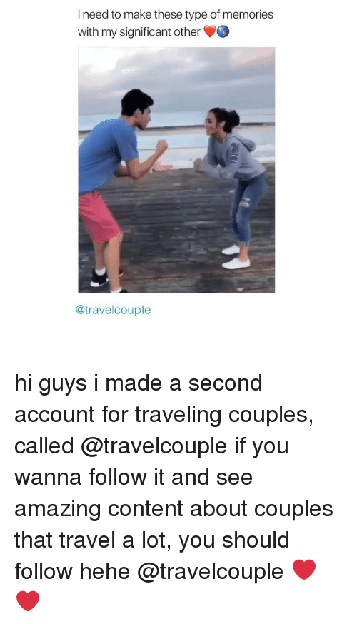 Travel, Girl Memes, and Amazing: I need to make these type of memories  with my significant other  @travelcouple hi guys i made a second account for traveling couples, called @travelcouple if you wanna follow it and see amazing content about couples that travel a lot, you should follow hehe @travelcouple ❤️❤️