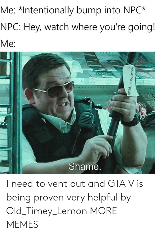 old timey: I need to vent out and GTA V is being proven very helpful by Old_Timey_Lemon MORE MEMES