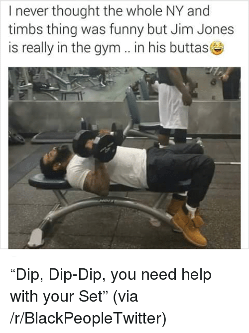 Jim Jones: I never thought the whole NY and  timbs thing was funny but Jim Jones  is really in the gym. in his buttas <p>&ldquo;Dip, Dip-Dip, you need help with your Set&rdquo; (via /r/BlackPeopleTwitter)</p>