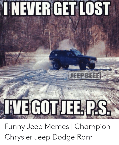 Funny Jeep: I NEVERGET LOST Funny Jeep Memes   Champion Chrysler Jeep Dodge Ram