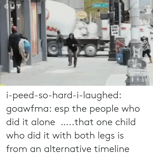 Being Alone, Tumblr, and Blog: i-peed-so-hard-i-laughed:  goawfma:   esp the people who did it alone    …..that one child who did it with both legs is from an alternative timeline