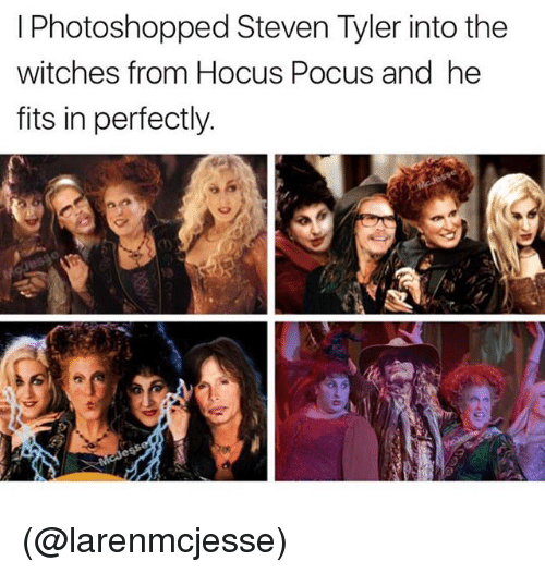 Steven Tyler: I Photoshopped Steven Tyler into the  witches from Hocus Pocus and he  fits in perfectly (@larenmcjesse)