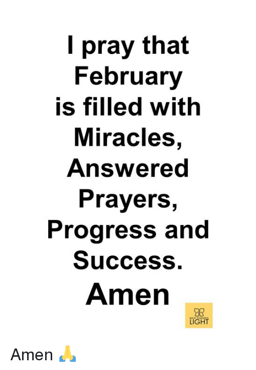 answered prayers: I pray that  February  is filled with  Miracles,  Answered  PrayerS,  Progress and  Success,  Amen  LIGHT Amen 🙏