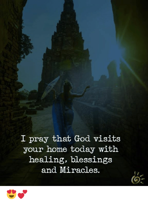 Miracles: I pray that God visits  your home today with  healing, blessings  and Miracles. 😍💕
