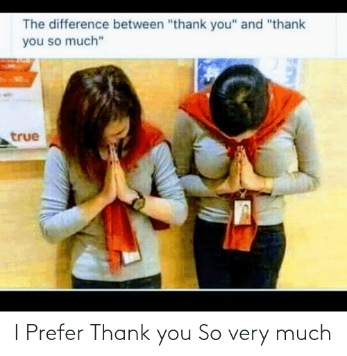 thank: I Prefer Thank you So very much