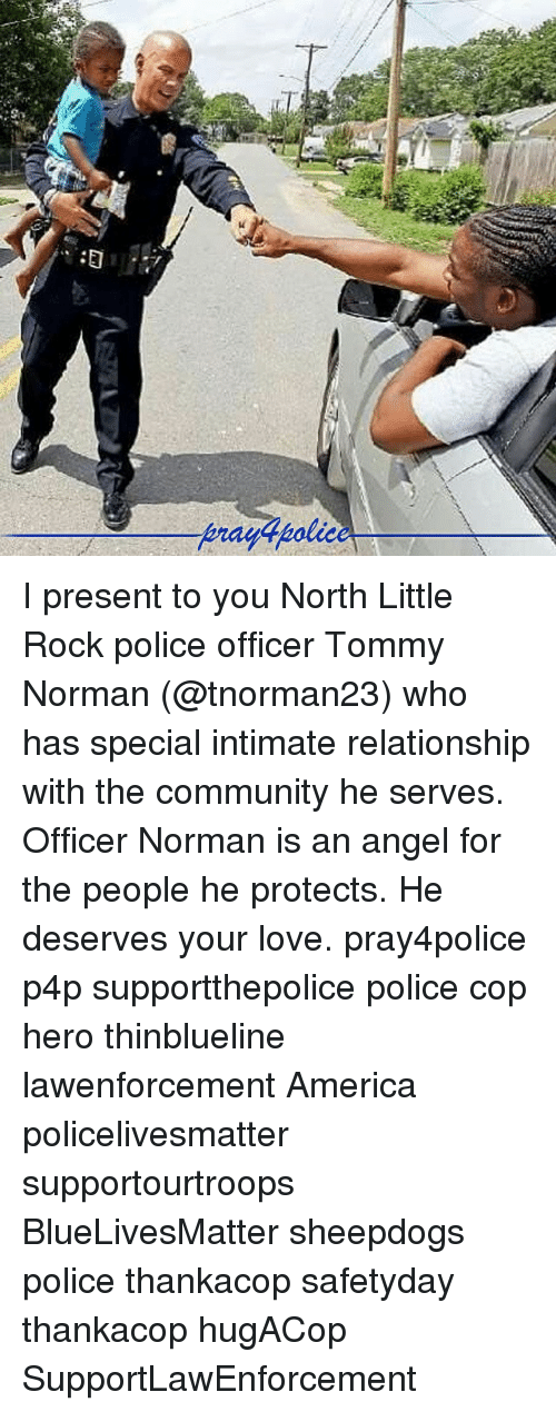 normans: I present to you North Little Rock police officer Tommy Norman (@tnorman23) who has special intimate relationship with the community he serves. Officer Norman is an angel for the people he protects. He deserves your love. pray4police p4p supportthepolice police cop hero thinblueline lawenforcement America policelivesmatter supportourtroops BlueLivesMatter sheepdogs police thankacop safetyday thankacop hugACop SupportLawEnforcement