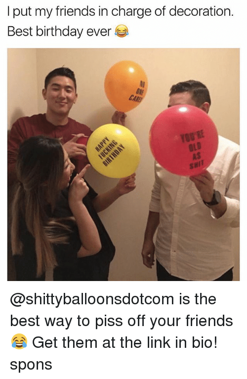 I Putted: I put my friends in charge of decoration.  Best birthday ever  NI  ONE  CA  OLD  AS  SHIT @shittyballoonsdotcom is the best way to piss off your friends 😂 Get them at the link in bio! spons