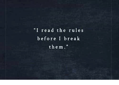 "Break, Them, and Read: ""I read the rules  before I break  them."