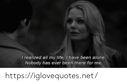 Being Alone, Life, and Been: I realized all my life,I have been alone  Nobody has ever been there for me https://iglovequotes.net/