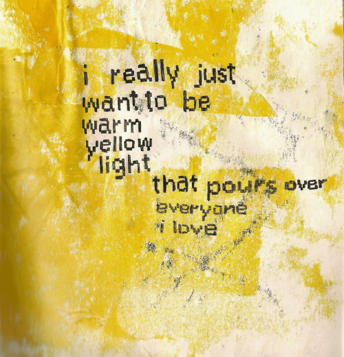 yellow: i really just  want to be  warm  Yellow  licht  thät pours over  averyone