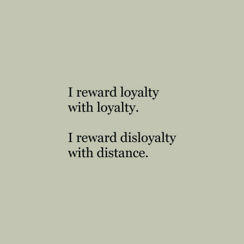 Loyalty, Distance, and With: I reward loyalty  with loyalty  I reward disloyalty  with distance.