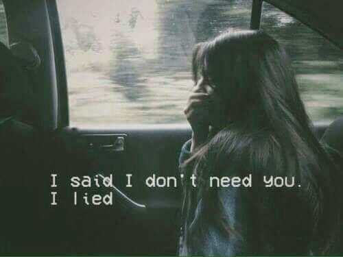 You, I Lied, and Lied: I satel I dont need you.  I lied